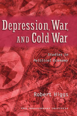 Depression, War, and Cold War by Robert Higgs