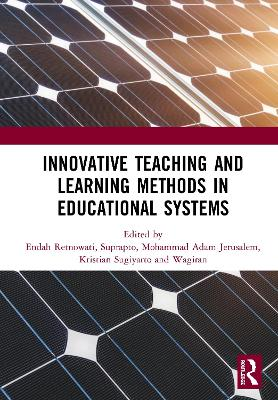 Innovative Teaching and Learning Methods in Educational Systems: Proceedings of the International Conference on Teacher Education and Professional Development (INCOTEPD 2018), October 28, 2018, Yogyakarta, Indonesia book