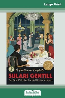 A Decline in Prophets: Book 2 in the Rowland Sinclair Mystery Series (16pt Large Print Edition) by Sulari Gentill