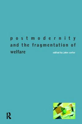 Postmodernity and the Fragmentation of Welfare by John Carter