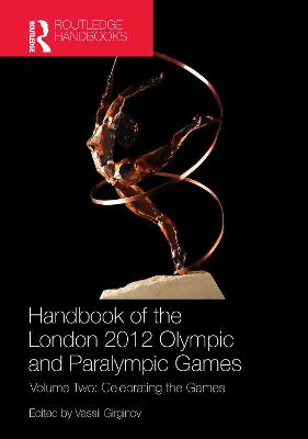 Handbook of the London 2012 Olympic and Paralympic Games Celebrating the Games Volume 2 by Vassil Girginov