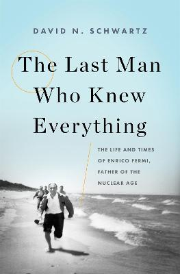 The Last Man Who Knew Everything by David N. Schwartz