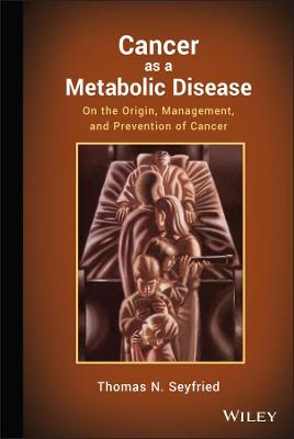 Cancer as a Metabolic Disease by Thomas Seyfried