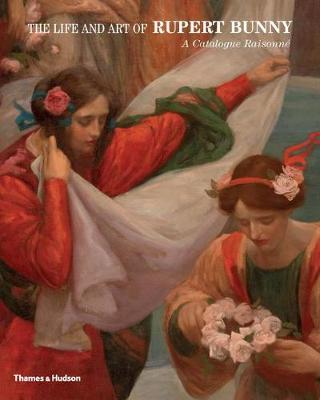 Life and Art of Rupert Bunny: A Catalogue Raisonne by David Thomas