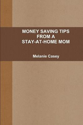 Money-Saving Tips from A Stay-at-Home Mom by Melanie Casey