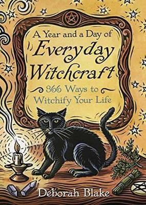 Year and a Day of Everyday Witchcraft by Deborah Blake