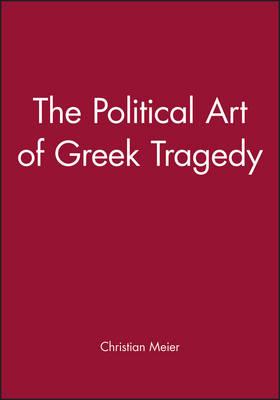 Political Art of Greek Tragedy by Christian Meier