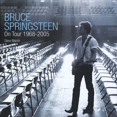 Bruce Springsteen: On Tour 1968 - 2005 by Dave Marsh