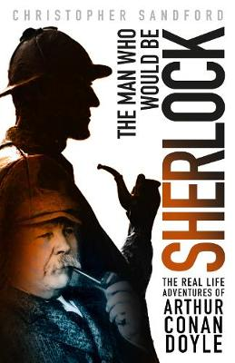 Man who Would be Sherlock by Christopher Sandford