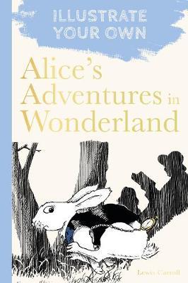 Alice's Adventures in Wonderland: Illustrate Your Own book