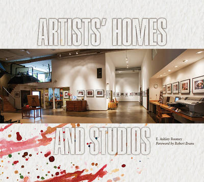 Artists' Homes & Studios by E. Ashley Rooney