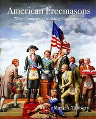 American Freemasons by Mark A. Tabbert