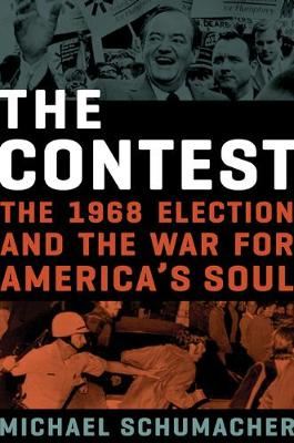 The The Contest: The 1968 Election and the War for America's Soul by Michael Schumacher