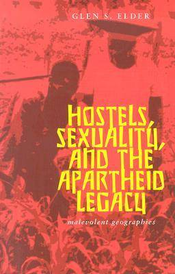 Hostels Sexuality And Apartheid Legacy by Glen Elder