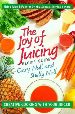 The Joy of Juicing Recipe Guide by Gary Null