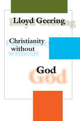 Christianity without God by Lloyd George Geering