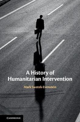 A History of Humanitarian Intervention by Mark Swatek-Evenstein