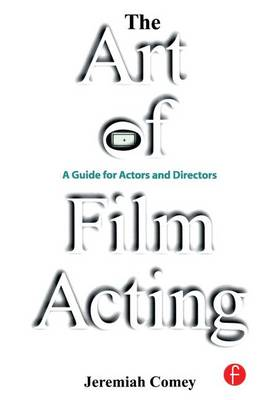 The The Art of Film Acting: A  Guide For Actors and Directors by Jeremiah Comey