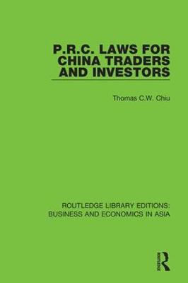 P.R.C. Laws for China Traders and Investors: Second Edition, Revised by Thomas C.W. Chiu