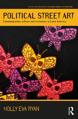 Political Street Art: Communication, culture and resistance in Latin America book