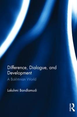 Difference, Dialogue, and Development by Lakshmi Bandlamudi