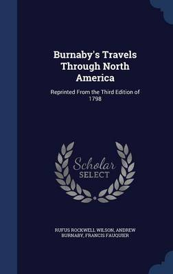 Burnaby's Travels Through North America by Rufus Rockwell Wilson