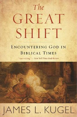 The Great Shift: Encountering God in Biblical Times by James L. Kugel