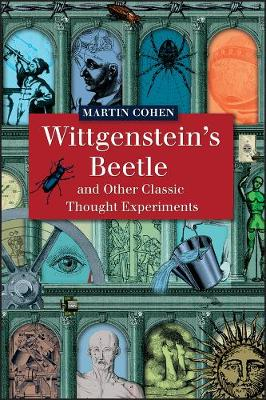 Wittgenstein's Beetle and Other Classic Thought Experiments by Martin Cohen