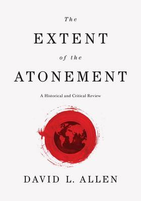 The Extent of the Atonement by David L Allen