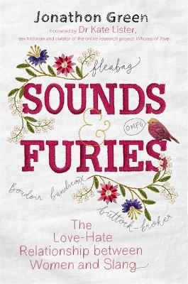 Sounds & Furies: The Love-Hate Relationship between Women and Slang by Jonathon Green