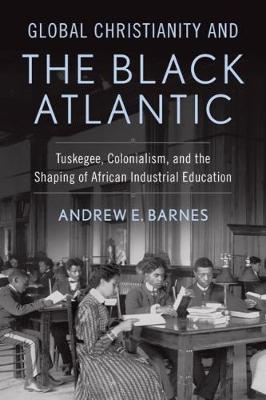 Global Christianity and the Black Atlantic by Andrew Barnes