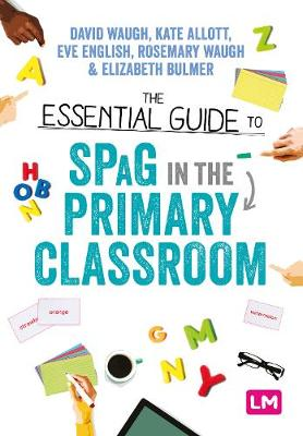 The Essential Guide to SPaG in the Primary Classroom by David Waugh