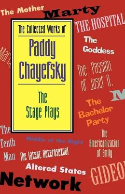 The Collected Works of Paddy Chayefsky Stage Plays by Paddy Chayefsky
