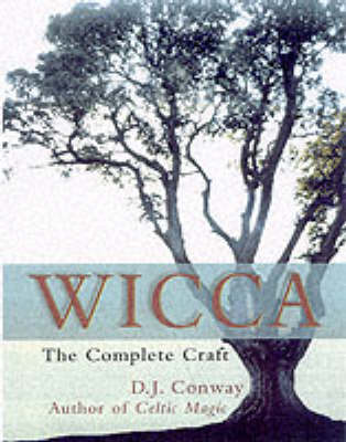 Wicca The Complete Craft by D. J. Conway