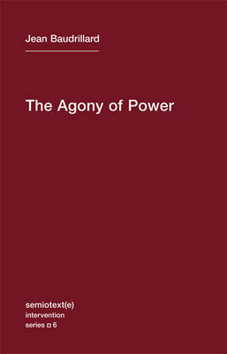 The Agony of Power: Volume 6 by Jean Baudrillard