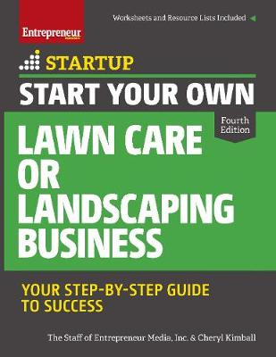 Start Your Own Lawn Care or Landscaping Business by The Staff of Entrepreneur Media