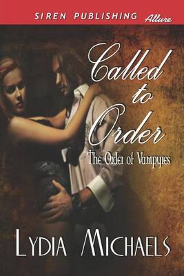 Called to Order [The Order of Vampyres 1] (Siren Publishing Allure) by Lydia Michaels