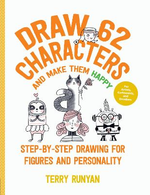 Draw 62 Characters and Make Them Happy: Step-by-Step Drawing for Figures and Personality - For Artists, Cartoonists, and Doodlers book