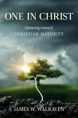 One in Christ: Growing Toward Christian Maturity by James W Walraven
