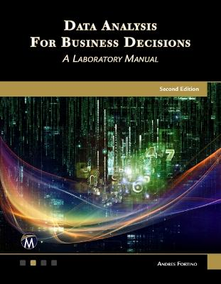 Data Analysis for Business Decision Making: A Laboratory Notebook by Andres Fortino