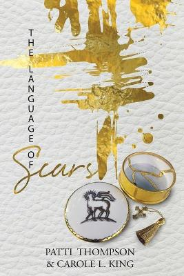 The Language of Scars: The most profound language of the soul by Patricia R Thompson
