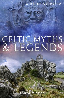 Brief Guide to Celtic Myths and Legends by Martyn Whittock