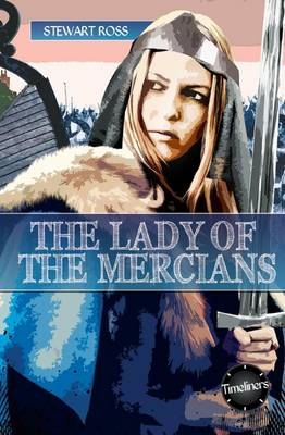 Timeliners: Lady of The Mercians by Stewart Ross