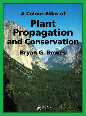 A Colour Atlas of Plant Propagation and Conservation by Bryan G. Bowes