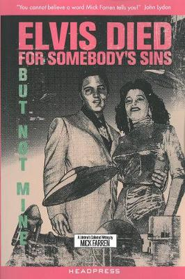 Elvis Died For Somebody's Sins... by Mick Farren