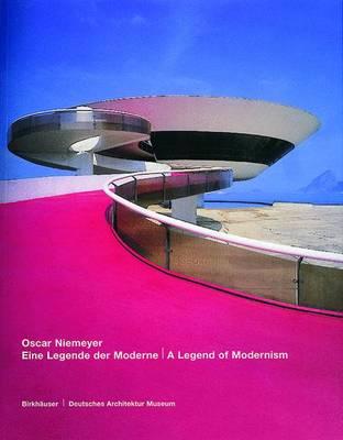 Oscar Niemeyer, Eine Legende Der Moderne / A Legend of Modernism: Eine Legende Der Moderne / A Legend of Modernism by Paul Andreas