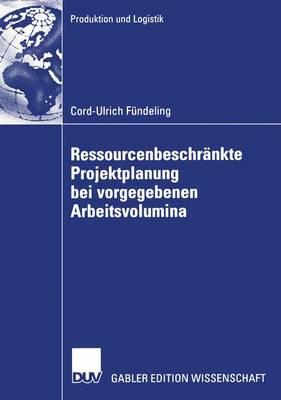 Ressourcenbeschrankte Projektplanung Bei Vorgegebenen Arbeitsvolumina by Prof Dr Klaus Neumann