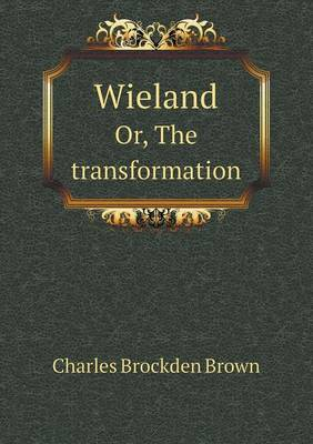 Wieland Or, the Transformation by Charles Brockden Brown