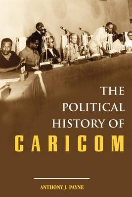 The Political History of Caricom by Anthony Payne