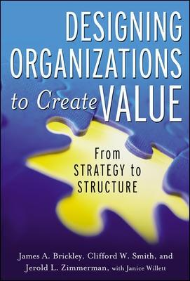 Designing Organizations to Create Value: From Strategy to Structure by Jerry Zimmerman